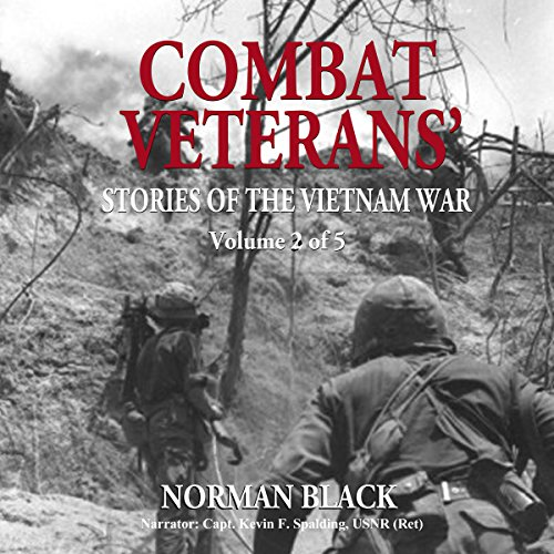 Combat Veterans' Stories of the Vietnam War     Vietnam War, Volume 2              By:                                                                                                                                 Norman P. Black                               Narrated by:                                                                                                                                 Capt. Kevin F. Spalding USNR-Ret                      Length: 9 hrs and 40 mins     3 ratings     Overall 3.3