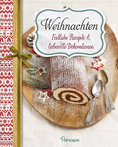 Weihnachten - Festliche Rezepte & liebevolle Dekorationen: Für ein besinnliches Weihnachtsfest mit
