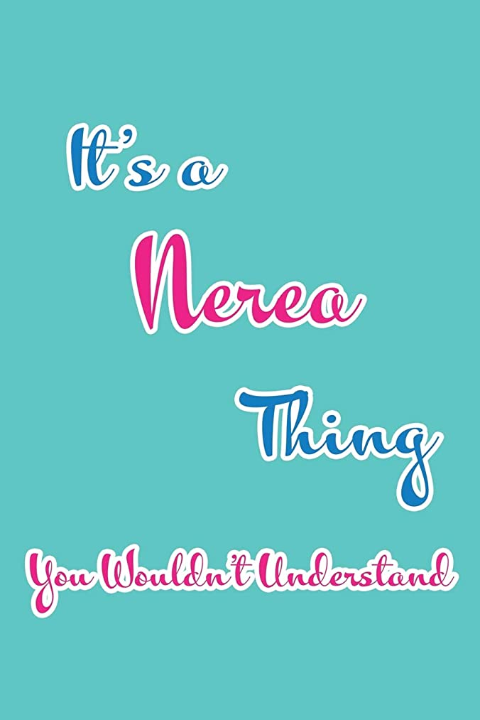 It's a Nerea Thing You Wouldn't Understand: Blank Lined 6x9 Name Monogram Emblem Journal/Notebooks as Birthday, Anniversary, Christmas, Thanksgiving, ... Holiday or occasion Gifts For Girls and Women