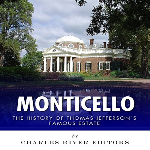 Monticello: The History of Thomas Jefferson's Famous Estate audiobook cover art