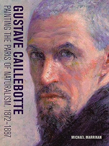 Marrinan, M: Gustave Caillebotte - Painting the Paris of Nat: Painting the Paris of Naturalism, 1872-1887 (Getty Publications – (Yale))