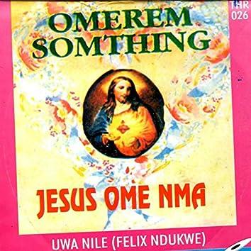 Omerem Somthing - Jesus Ome Nma