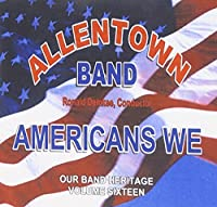 Americans We: Our Band Heritage, Vol. 16 by Allentown Band (2014-07-08)