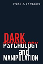 Dark Psychology and Manipulation: Discover All Deception Tactics Used by Manipulators. Learn How to Influence People with ...