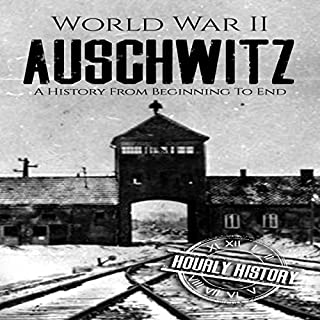World War II Auschwitz: A History from Beginning to End                   By:                                                                                                                                 Hourly History                               Narrated by:                                                                                                                                 Stephen Paul Aulridge Jr                      Length: 1 hr     1 rating     Overall 5.0