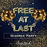 Free At Last Divorce Party Guest Book: Beautiful Sparkling Gold Balloons and Glitter Effect Women's Divorce Party Guestbook Fun Memorable Keepsake Gift Celebrating Newfound Freedom
