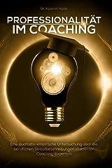 Professionalität im Coaching: Eine qualitativ-empirische Untersuchung über die beruflichen Selbstbeschreibungen etablierter Coaching-Experten Gebundene Ausgabe