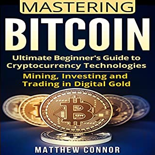 Bitcoin: Ultimate Beginner's Guide to Cryptocurrency Technologies - Mining, Investing, and Trading in Digital Gold cover art