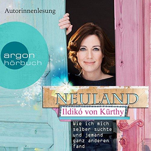 Neuland: Wie ich mich selber suchte und jemand ganz anderen fand audiobook cover art