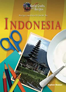 Recipe and Craft Guide to Indonesia (World Crafts and Recipes)