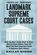 """""""Have To"""" History: Landmark Supreme Court Cases: Stuff You Don't Really Want To Know (But For Some Reason Have To) About T..."""