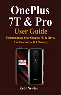 OnePlus 7T & Pro User Guide: Understanding Your Oneplus 7T, & 7tPro, And How to Use It Efficiently