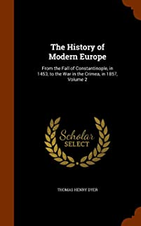 The History of Modern Europe: From the Fall of Constantinople, in 1453, to the War in the Crimea, in 1857, Volume 2