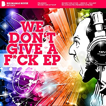 We Don't Give a F*ck Ep