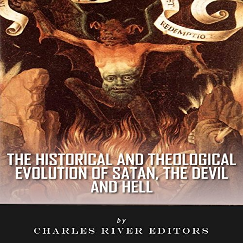 The Historical and Theological Evolution of Satan, the Devil, and Hell audiobook cover art