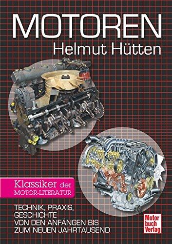 Motoren: Technik, Praxis, Geschichte von den Anfängen bis zum neuen Jahrtausend - Klassiker der Motor-Literatur