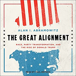 The Great Alignment     Race, Party Transformation, and the Rise of Donald Trump              By:                                                                                                                                 Alan I. Abramowitz                               Narrated by:                                                                                                                                 Paul Heitsch                      Length: 5 hrs and 41 mins     7 ratings     Overall 4.3