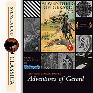 Adventures of Gerard                   By:                                                                                                                                 Arthur Conan Doyle                               Narrated by:                                                                                                                                 Phil Griffiths                      Length: 6 hrs and 42 mins     Not rated yet     Overall 0.0