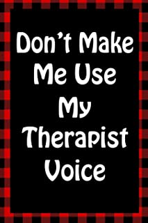 Don't Make Me Use My Therapist Voice: Sarcastic Adult Humor Lined Notebook (Best Sarcastic Humor)