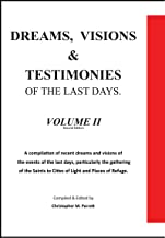 Dreams, Visions and Testimonies of the Last Days, Volume II.