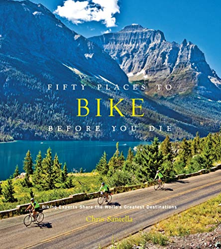 Compare Textbook Prices for Fifty Places to Bike Before You Die: Biking Experts Share the World's Greatest Destinations 40837th Edition ISBN 9781584799894 by Santella, Chris