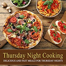 Thursday Night Cooking: Delicious and Fast Meals for Thursday Nights by [BookSumo Press]