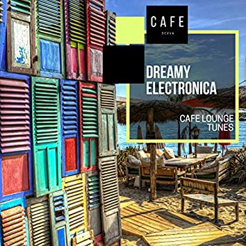 Dreamy Electronica - Cafe Lounge Tunes