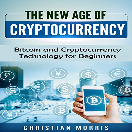 The New Age of Cryptocurrency: Bitcoin and Cryptocurrency Technologies for Beginners audiobook cover art