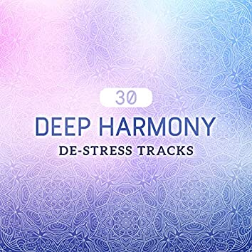 Deep Harmony - 30 De-Stress Tracks - Wellbeing, Spiritual Connection, Serenity, Relaxation, Yoga and Meditation