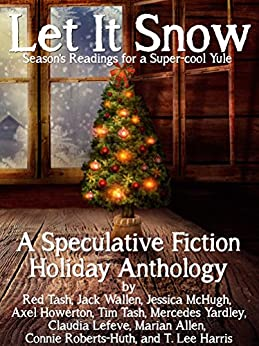 Let it Snow! Season's Readings for a Super-Cool Yule! (Christmas books 2013) (Trollogy) by [Red Tash, Jack Wallen, Jessica McHugh, Axel Howerton, Tim Tash, Mercedes Yardley, Claudia Lefeve, Marian Allen, Connie Roberts-Huth, T. Lee Harris]