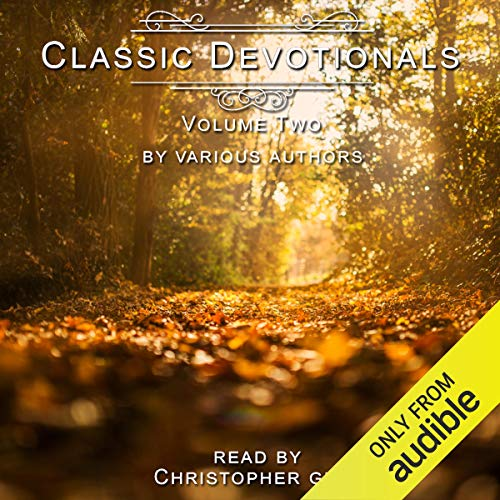 Classic Devotionals Volume Two, by Various Authors                   By:                                                                                                                                 Christopher Glyn - editor                               Narrated by:                                                                                                                                 Christopher Glyn                      Length: 16 hrs and 17 mins     Not rated yet     Overall 0.0