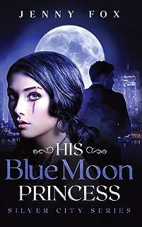His Blue Moon Princess: The Silver City Series