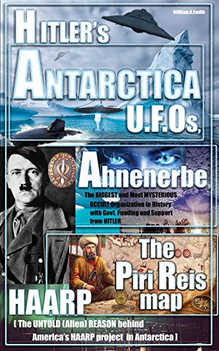 Hitler: Hitler's ANTARCTICA UFOs, the Ahnenerbe Society, the Piri Reis Map, HAARP and other Mysteries (Hitler in Antarctica mysteries, ufo Book 1) (English Edition)
