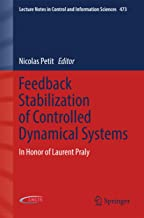 Feedback Stabilization of Controlled Dynamical Systems: In Honor of Laurent Praly (Lecture Notes in Control and Information Sciences Book 473)