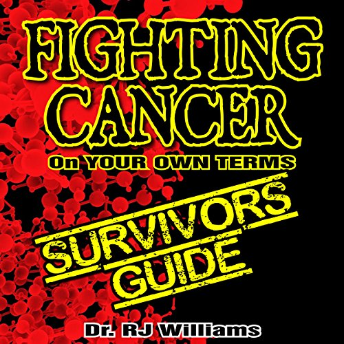 Fighting Cancer on Your Own Terms     A Survivor's Guide              By:                                                                                                                                 Dr. RJ Williams                               Narrated by:                                                                                                                                 Ian A. Miller                      Length: 4 hrs and 38 mins     Not rated yet     Overall 0.0