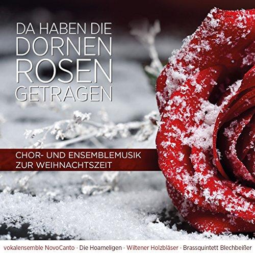 Da haben die Dornen Rosen getragen; Chor- und Ensemblemusik zur Weihnachtszeit; Weihnachten in Tirol