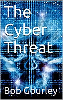 The Cyber Threat: Know the threat to beat the threat by [Bob Gourley]