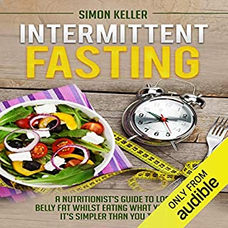 Intermittent Fasting: A Nutritionist's Guide to Lose Belly Fat Whilst Eating What You Want - It's Simpler Than You Think audiobook cover art