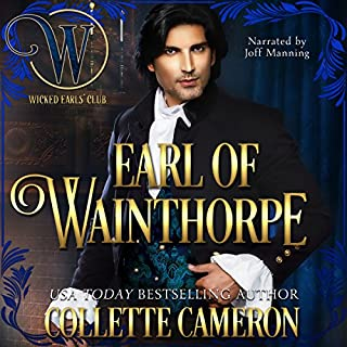 Earl of Wainthorpe: Wicked Regency Romance     The Wicked Earls' Club Series              By:                                                                                                                                 Collette Cameron                               Narrated by:                                                                                                                                 Joff Manning                      Length: 4 hrs and 53 mins     39 ratings     Overall 4.3