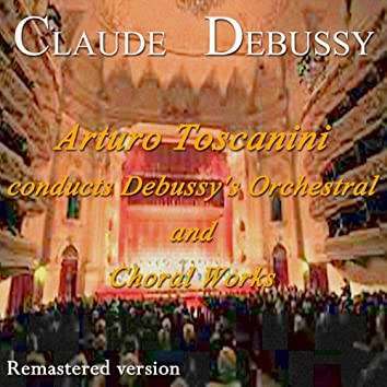 Arturo Toscanini Conducts Debussy's Orchestral and Choral Works
