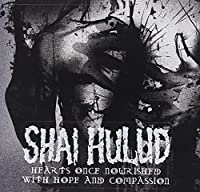 Hearts Once Nourished With Hope and Compassion by Shai Hulud (2006-08-29)
