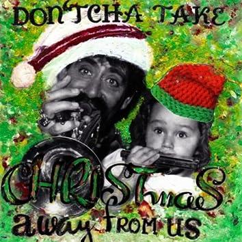 Don'tcha Take Christmas Away from Us