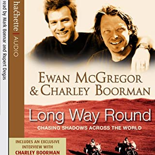 Long Way Round     Chasing Shadows Across the World              By:                                                                                                                                 Ewan McGregor,                                                                                        Charley Boorman                               Narrated by:                                                                                                                                 Mark Bonnar,                                                                                        Rupert Degas                      Length: 5 hrs and 56 mins     103 ratings     Overall 4.4