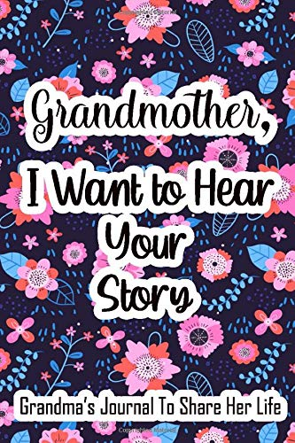 Grandmother, I want to hear Your Story: A Grandma's Journal Gift To Share Her Life and Her Love Blanck lined , 6x9 inch Soft ,120 pages