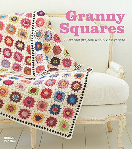 Granny Squares: 20 Crochet Projects with a Vintage Vibe By Susan Pinner