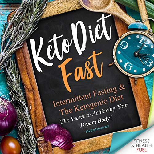 Keto Diet Fast: Intermittent Fasting & The Ketogenic Diet audiobook cover art