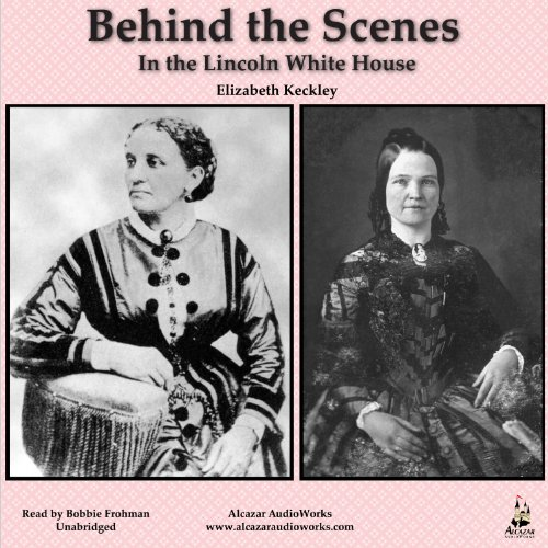 Behind the Scenes in the Lincoln White House audiobook cover art
