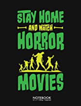 Stay Home And Watch Horror Movies Zombies Journal Notebook: Funny Vintage Horror Movie Halloween Gift 100 Page College Rul...