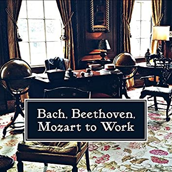 Bach, Beethoven, Mozart to Work – Classical Music for Study, Brain Power, Deep Focus, Stress Relief, Easier Exam