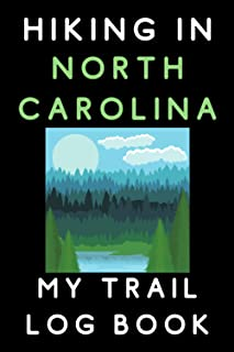 """Hiking In North Carolina My Trail Log Book: Trail Journal With Prompts To Record All Your Hikes - 6"""" x 9"""" Travel Size - 12..."""